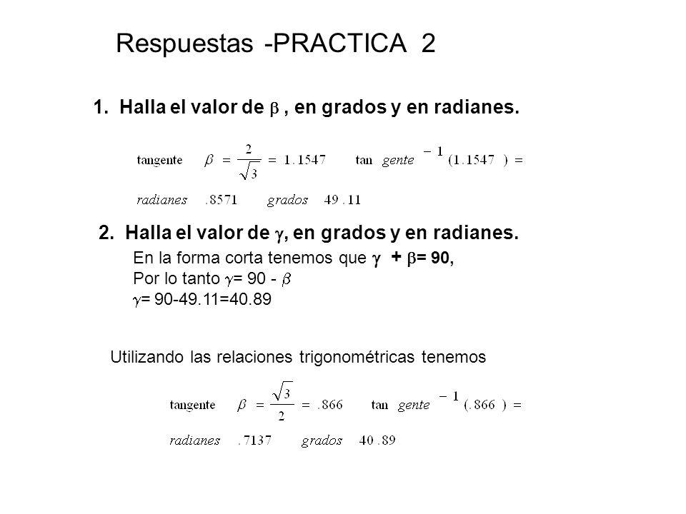 Respuestas -PRACTICA 2 1. Halla el valor de  , en grados y en radianes. 2. Halla el valor de , en grados y en radianes.