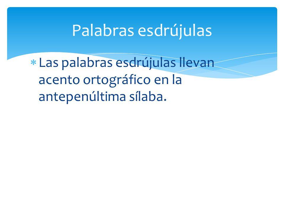 Palabras esdrújulas Las palabras esdrújulas llevan acento ortográfico en la antepenúltima sílaba.
