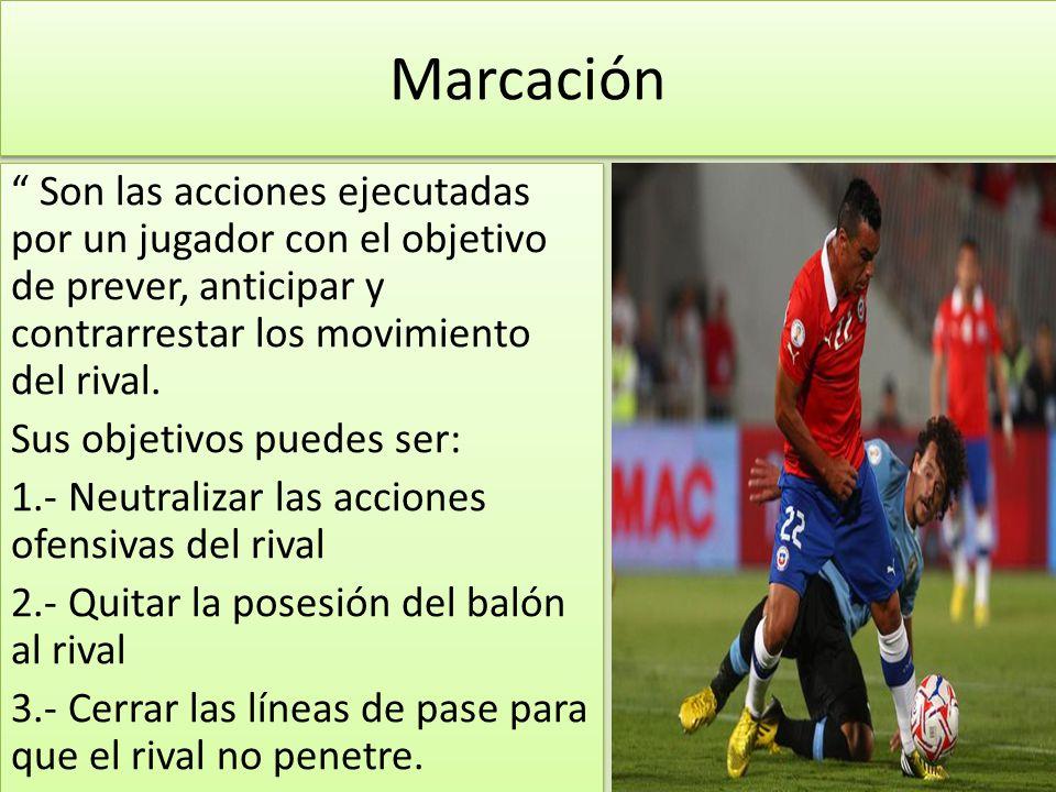 Marcación Son las acciones ejecutadas por un jugador con el objetivo de prever, anticipar y contrarrestar los movimiento del rival.