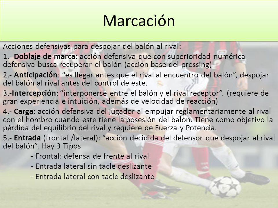 Marcación Acciones defensivas para despojar del balón al rival: