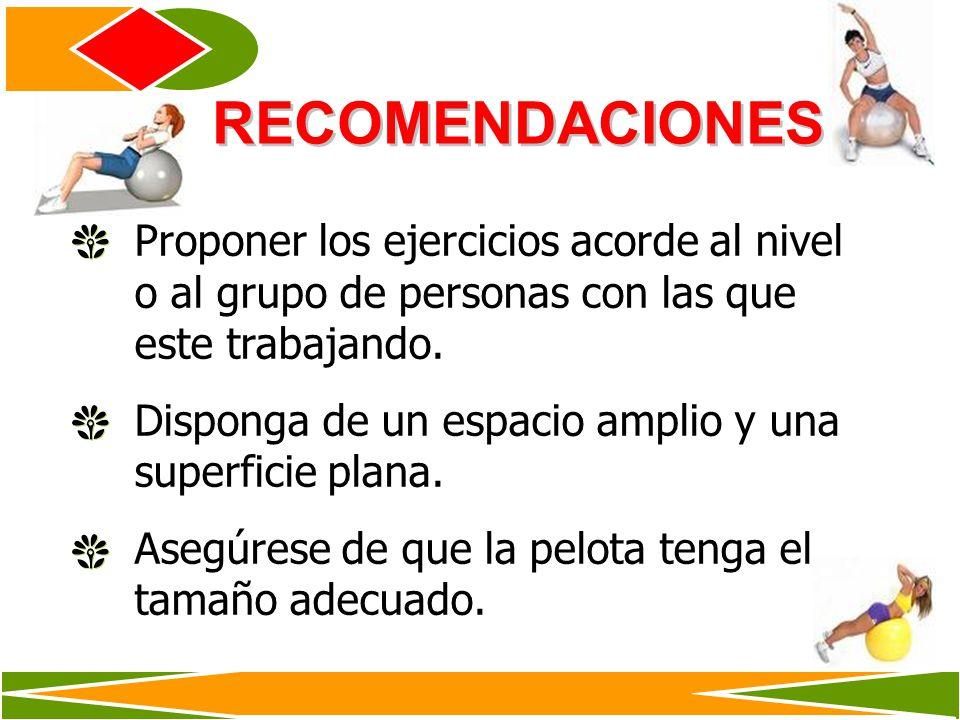RECOMENDACIONES Proponer los ejercicios acorde al nivel o al grupo de personas con las que este trabajando.