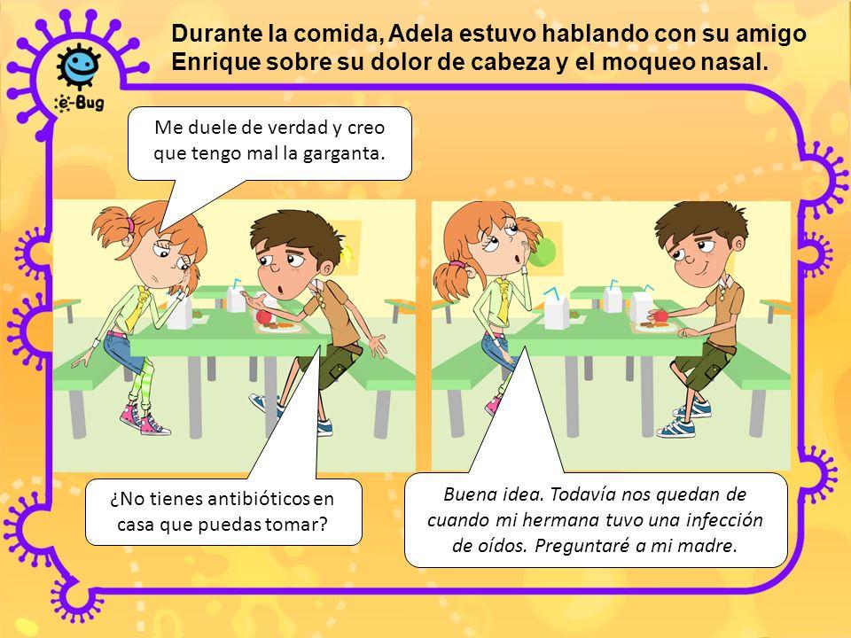 Durante la comida, Adela estuvo hablando con su amigo Enrique sobre su dolor de cabeza y el moqueo nasal.