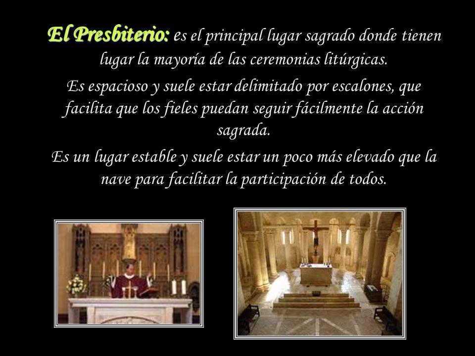El Presbiterio: es el principal lugar sagrado donde tienen lugar la mayoría de las ceremonias litúrgicas.