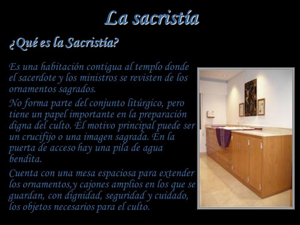 La sacristía ¿Qué es la Sacristía Es una habitación contigua al templo donde el sacerdote y los ministros se revisten de los ornamentos sagrados.