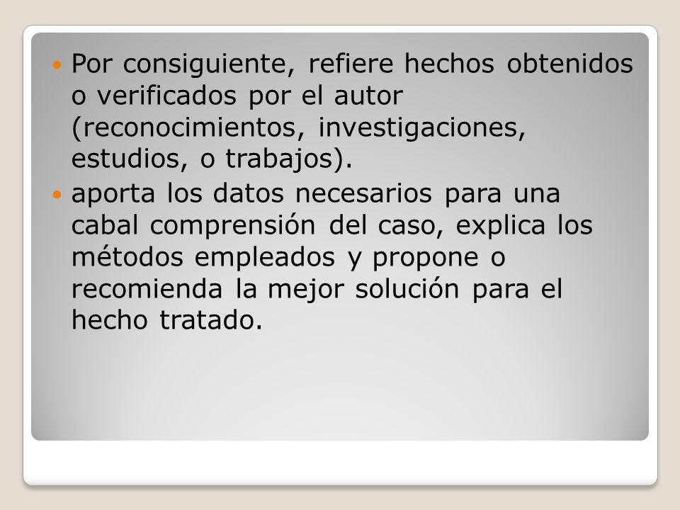 Por consiguiente, refiere hechos obtenidos o verificados por el autor (reconocimientos, investigaciones, estudios, o trabajos).