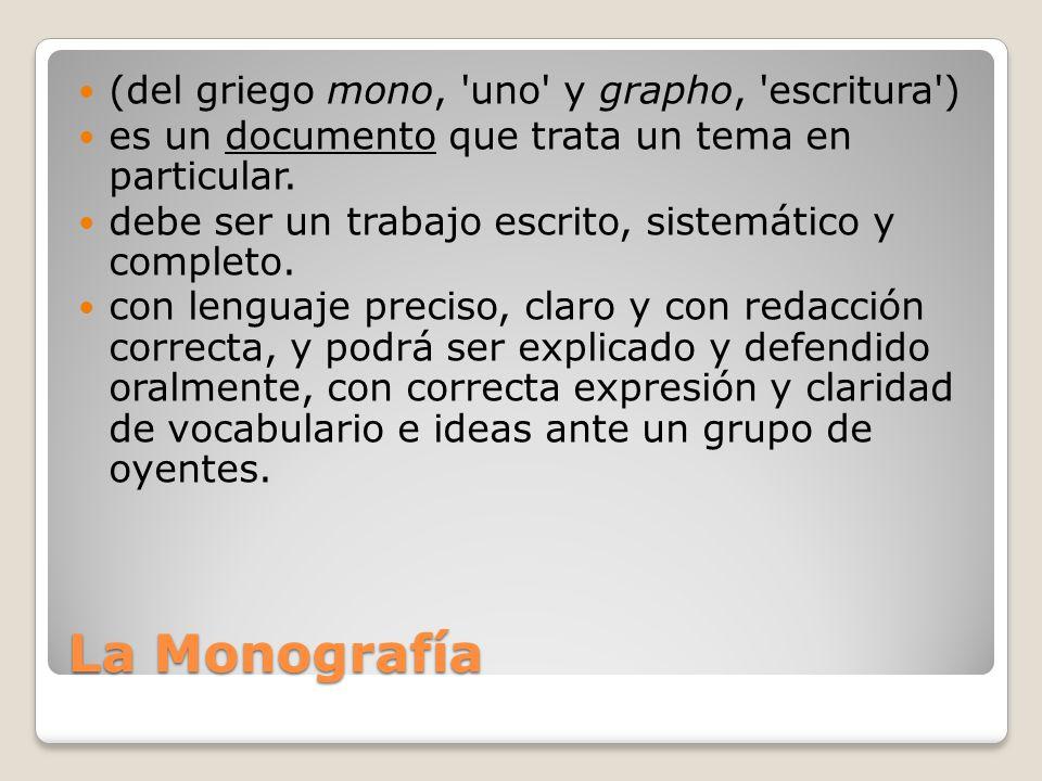 La Monografía (del griego mono, uno y grapho, escritura )