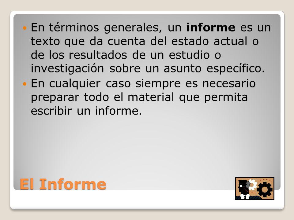 En términos generales, un informe es un texto que da cuenta del estado actual o de los resultados de un estudio o investigación sobre un asunto específico.