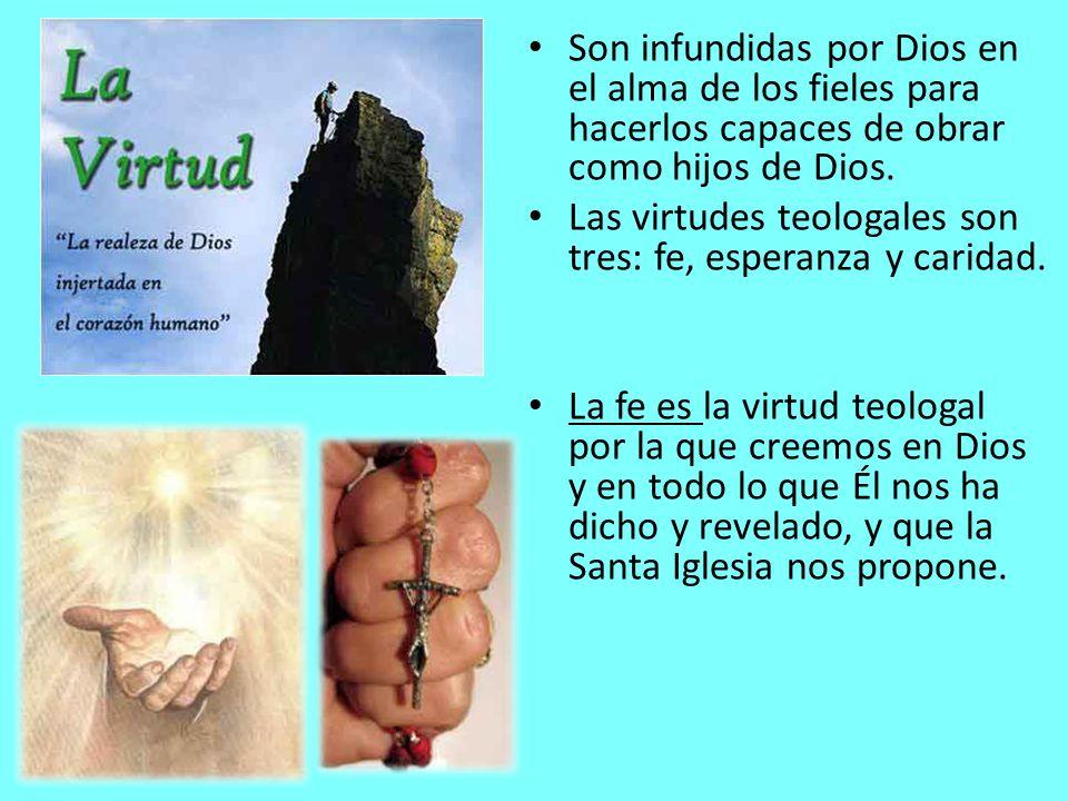 Son infundidas por Dios en el alma de los fieles para hacerlos capaces de obrar como hijos de Dios.