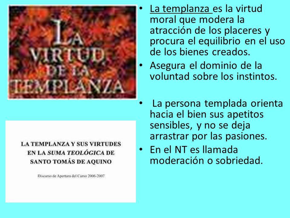 La templanza es la virtud moral que modera la atracción de los placeres y procura el equilibrio en el uso de los bienes creados.