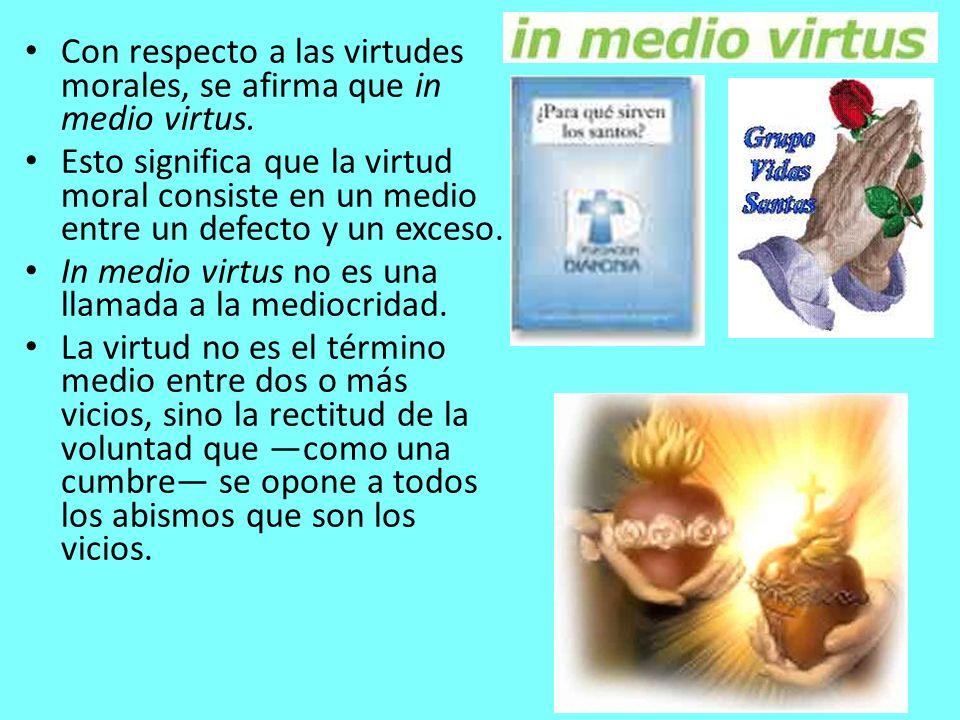 Con respecto a las virtudes morales, se afirma que in medio virtus.