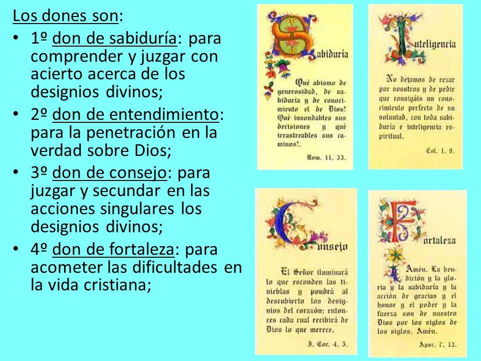 Los dones son: 1º don de sabiduría: para comprender y juzgar con acierto acerca de los designios divinos;
