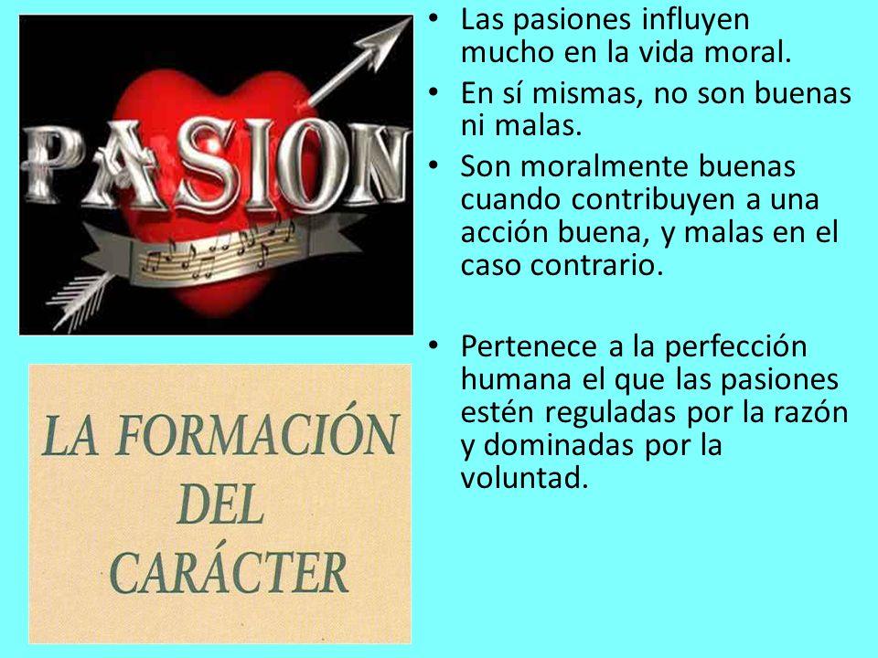 Las pasiones influyen mucho en la vida moral.