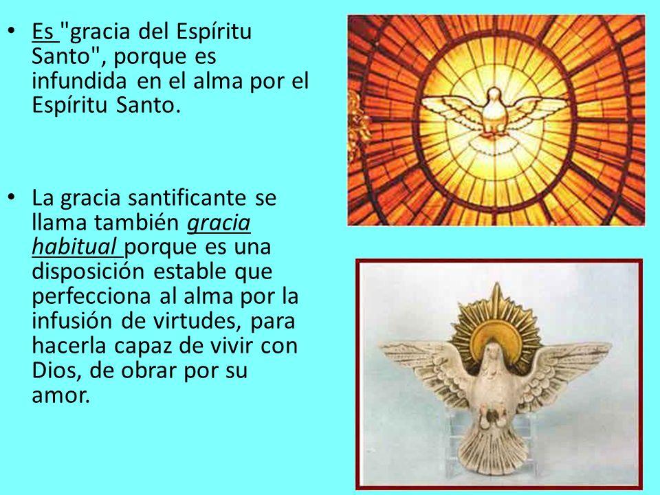 Es gracia del Espíritu Santo , porque es infundida en el alma por el Espíritu Santo.