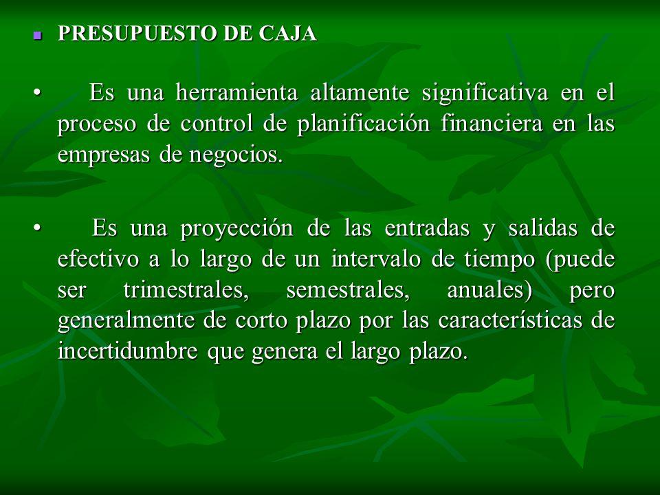 PRESUPUESTO DE CAJA • Es una herramienta altamente significativa en el proceso de control de planificación financiera en las empresas de negocios.