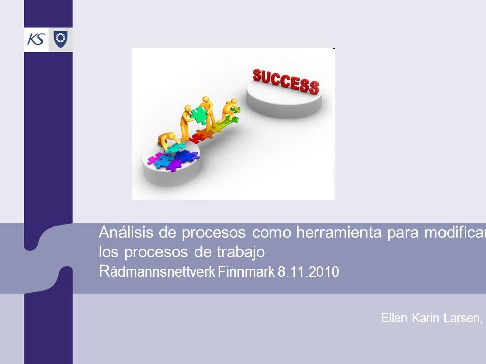 Análisis de procesos como herramienta para modificar los procesos de trabajo Rådmannsnettverk Finnmark 8.11.2010