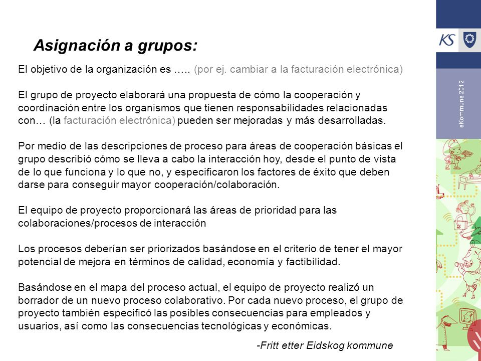 Asignación a grupos: El objetivo de la organización es ….. (por ej. cambiar a la facturación electrónica)