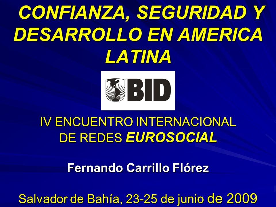 CONFIANZA, SEGURIDAD Y DESARROLLO EN AMERICA LATINA IV ENCUENTRO INTERNACIONAL DE REDES EUROSOCIAL Fernando Carrillo Flórez Salvador de Bahía, 23-25 de junio de 2009