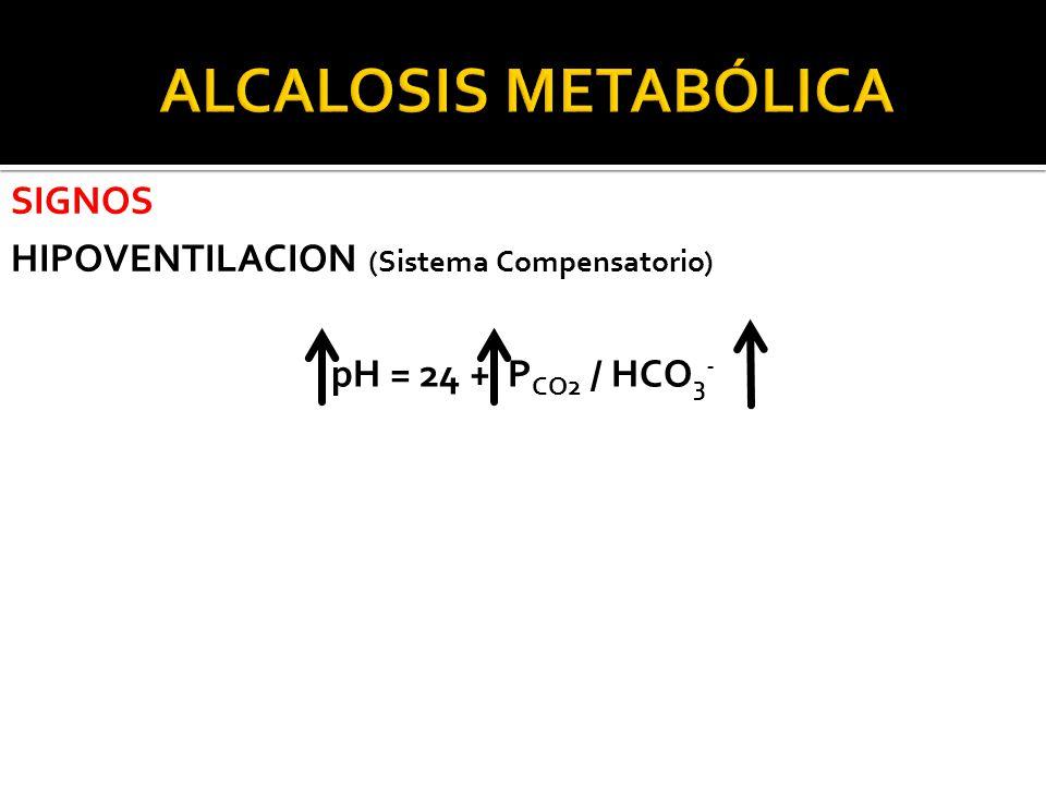 ALCALOSIS METABÓLICA SIGNOS HIPOVENTILACION (Sistema Compensatorio)