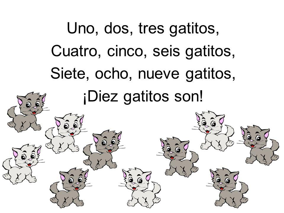 Cuatro, cinco, seis gatitos, Siete, ocho, nueve gatitos,
