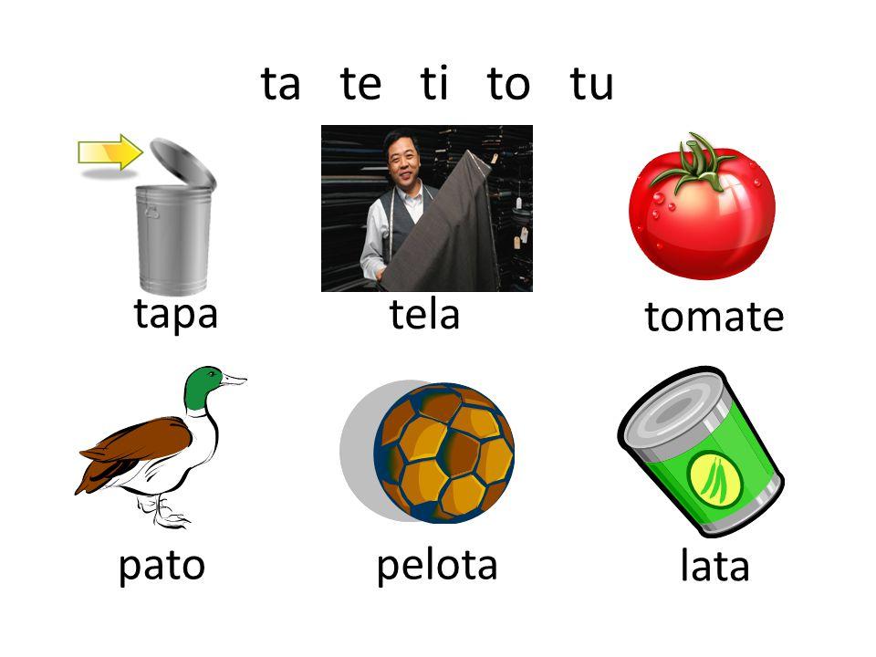 ta te ti to tu tapa tela tomate pato pelota lata