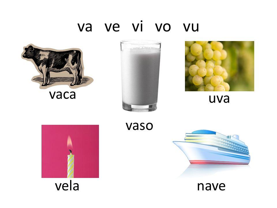 va ve vi vo vu vaca uva vaso vela nave