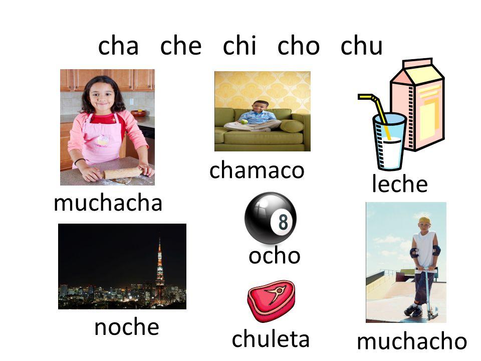 cha che chi cho chu chamaco leche muchacha ocho noche chuleta muchacho