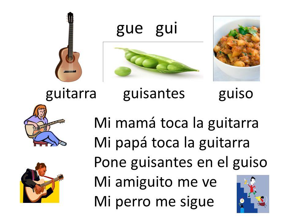gue gui guitarra guisantes guiso Mi mamá toca la guitarra