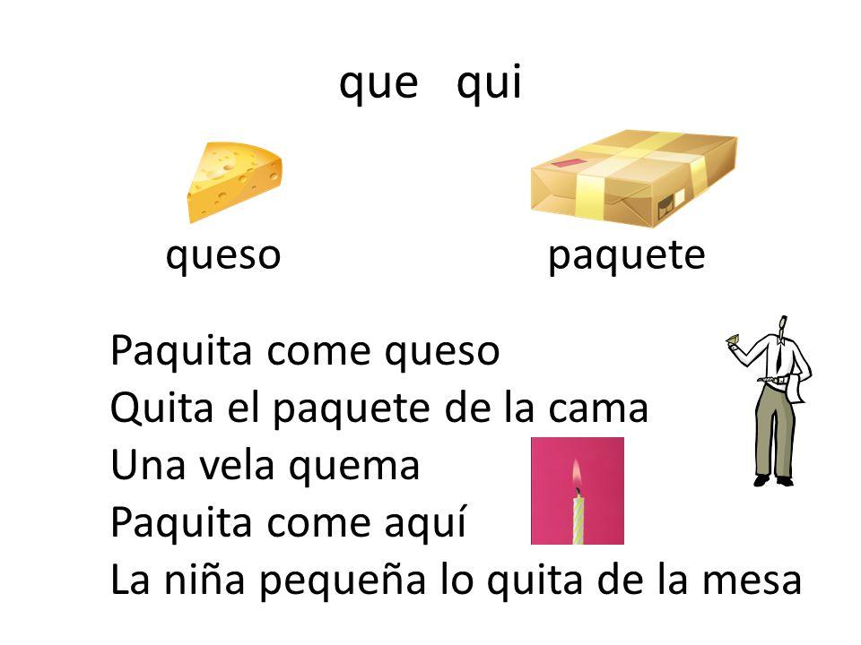 que qui queso paquete Paquita come queso Quita el paquete de la cama