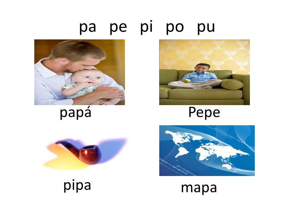 pa pe pi po pu papá Pepe pipa mapa