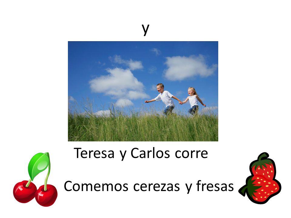 y Teresa y Carlos corre Comemos cerezas y fresas