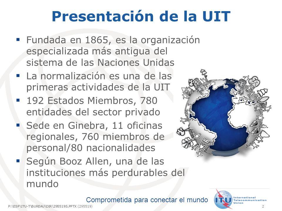 Presentación de la UIT Fundada en 1865, es la organización especializada más antigua del sistema de las Naciones Unidas.
