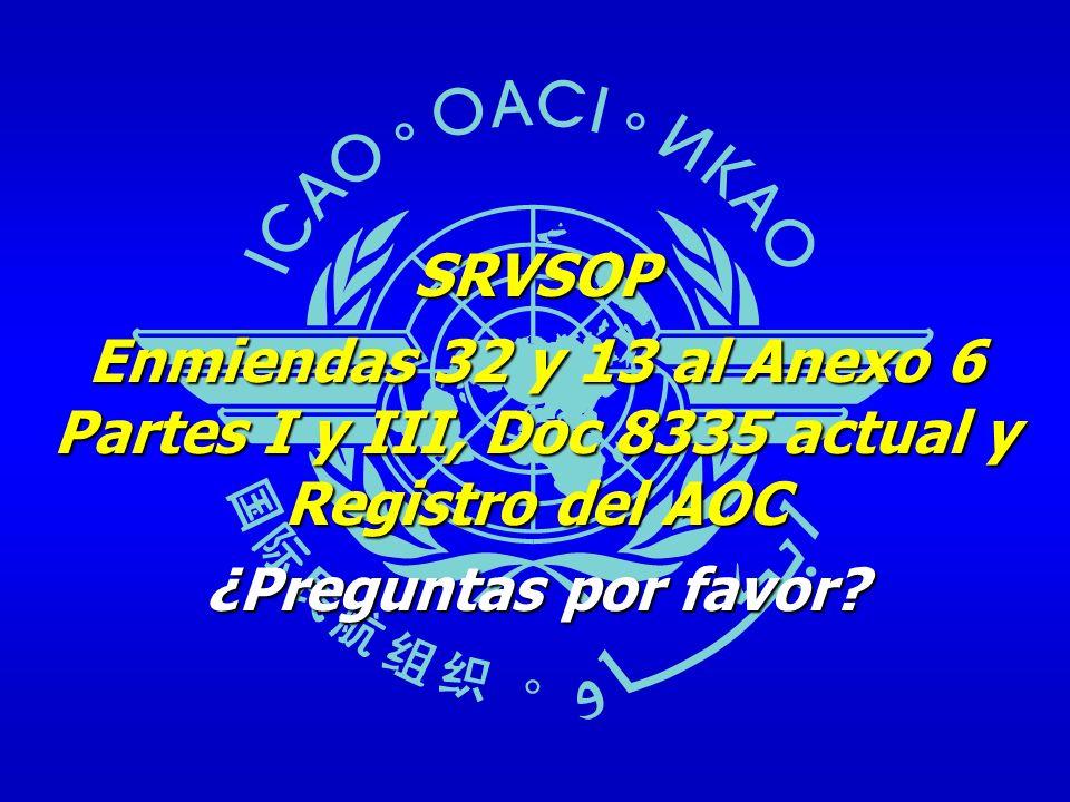 SRVSOP Enmiendas 32 y 13 al Anexo 6 Partes I y III, Doc 8335 actual y Registro del AOC. ¿Preguntas por favor