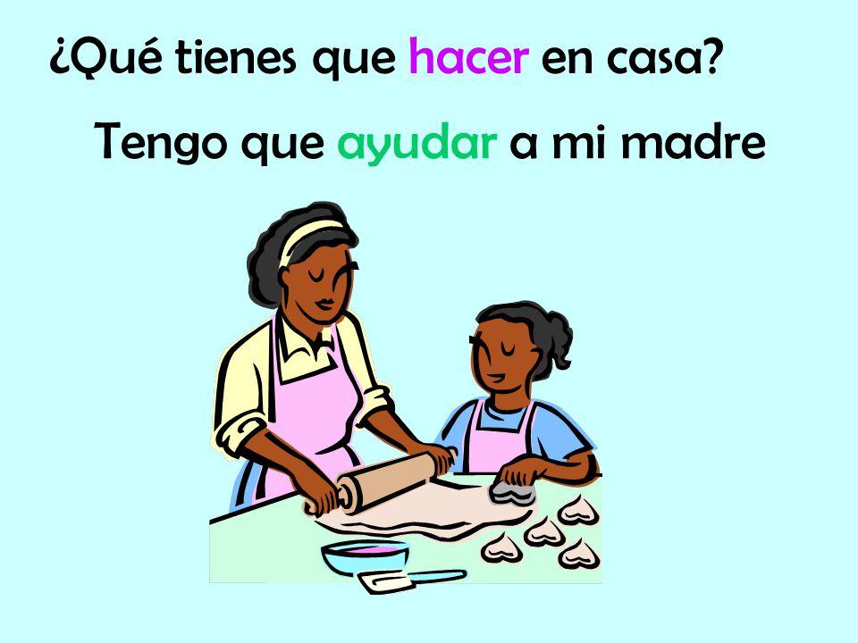 Tengo que ayudar a mi madre