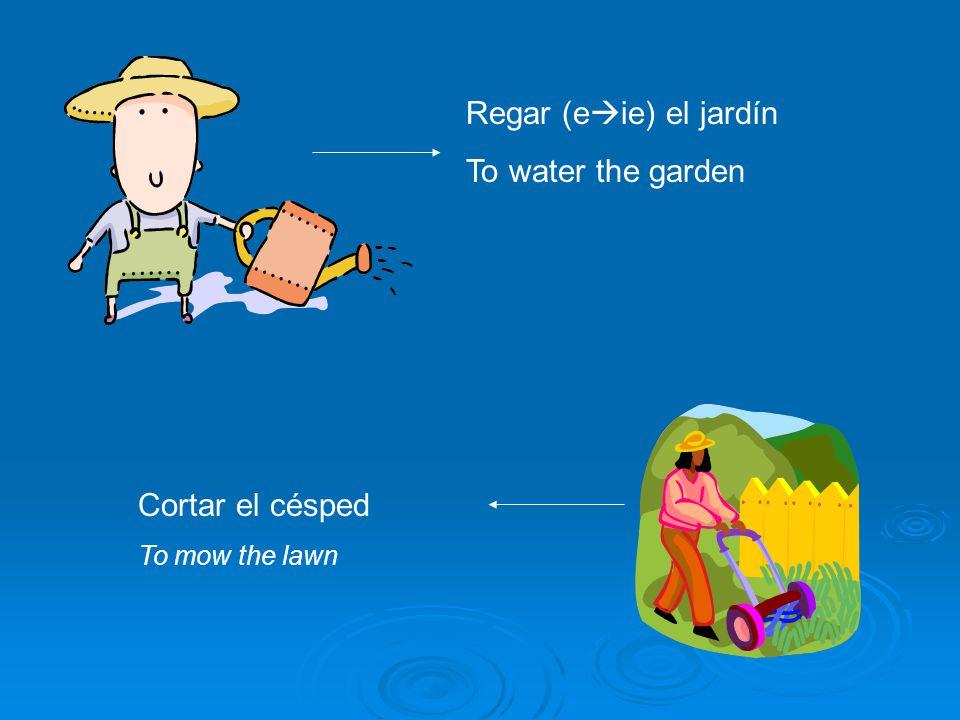 Regar (eie) el jardín To water the garden Cortar el césped