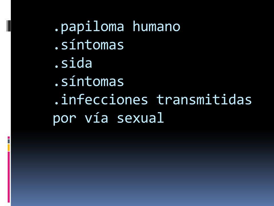 papiloma humano. síntomas. sida. síntomas