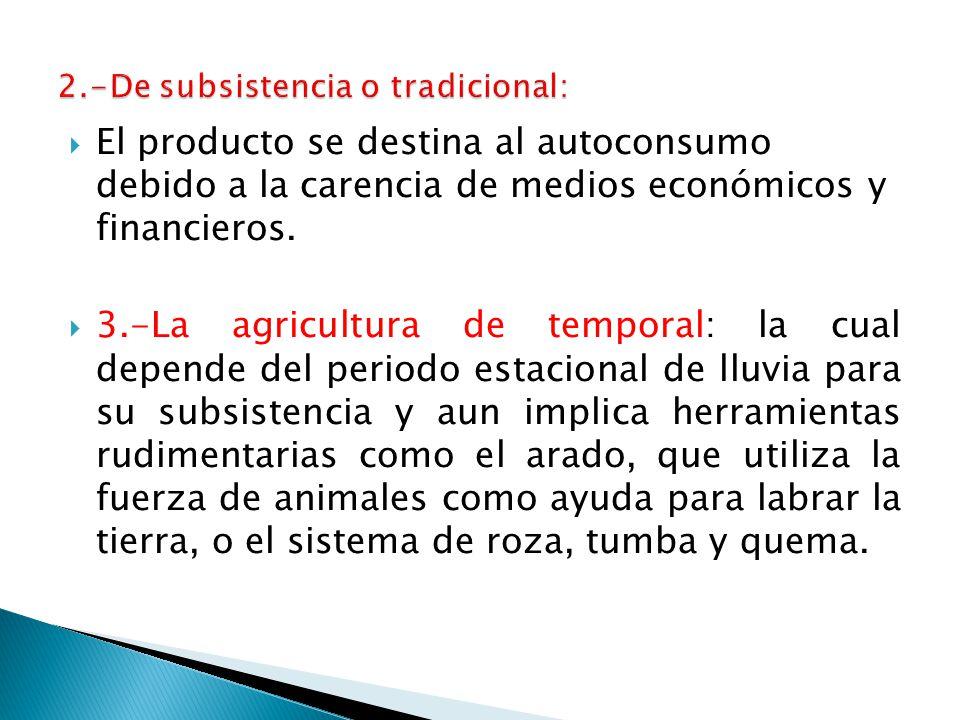 2.-De subsistencia o tradicional:
