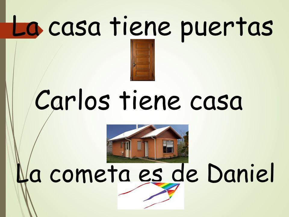 La casa tiene puertas Carlos tiene casa La cometa es de Daniel