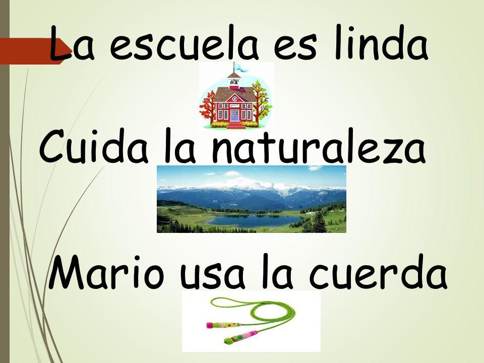 La escuela es linda Cuida la naturaleza Mario usa la cuerda