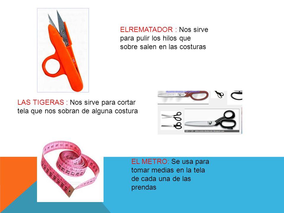 ELREMATADOR : Nos sirve para pulir los hilos que sobre salen en las costuras