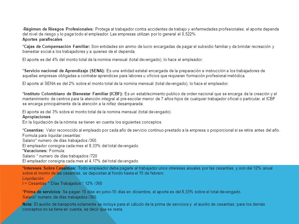 -Régimen de Riesgos Profesionales: Protege al trabajador contra accidentes de trabajo y enfermedades profesionales, el aporte depende del nivel de riesgo y lo paga todo el empleador. Las empresas utilizan por lo general el 0,522%.