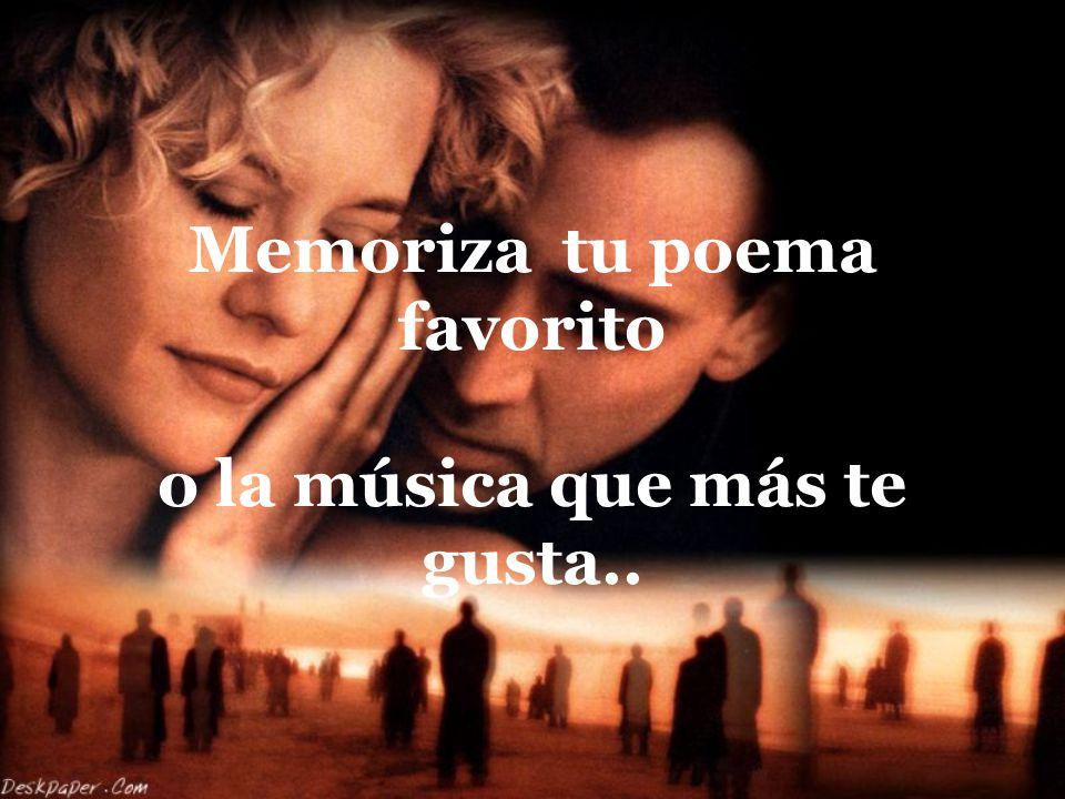 Memoriza tu poema favorito o la música que más te gusta..