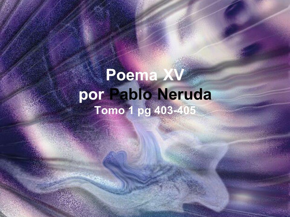 Poema XV por Pablo Neruda Tomo 1 pg 403-405