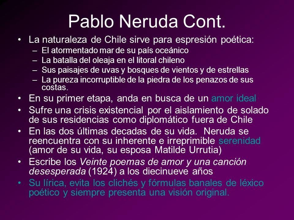 Pablo Neruda Cont. La naturaleza de Chile sirve para espresión poética: El atormentado mar de su país oceánico.