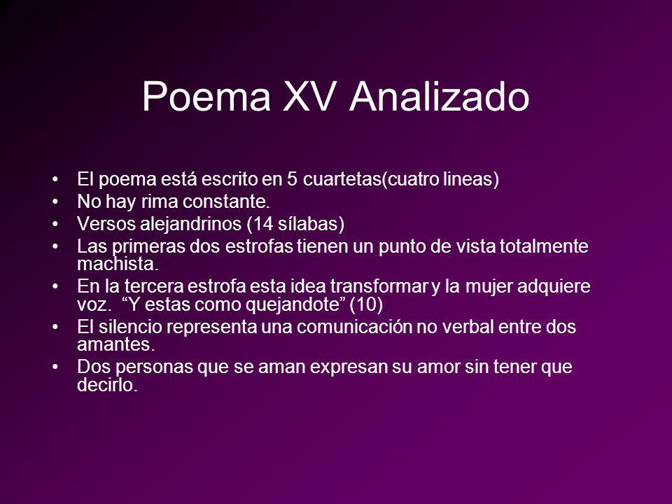Poema XV Analizado El poema está escrito en 5 cuartetas(cuatro lineas)