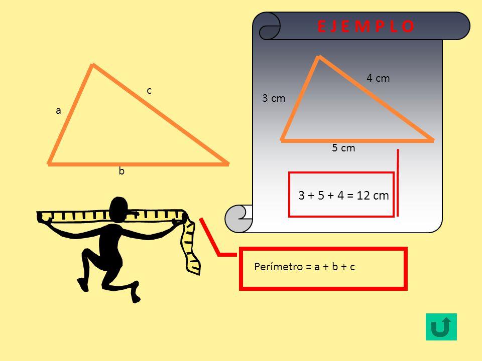 E J E M P L O 3 + 5 + 4 = 12 cm 4 cm c 3 cm a 5 cm b