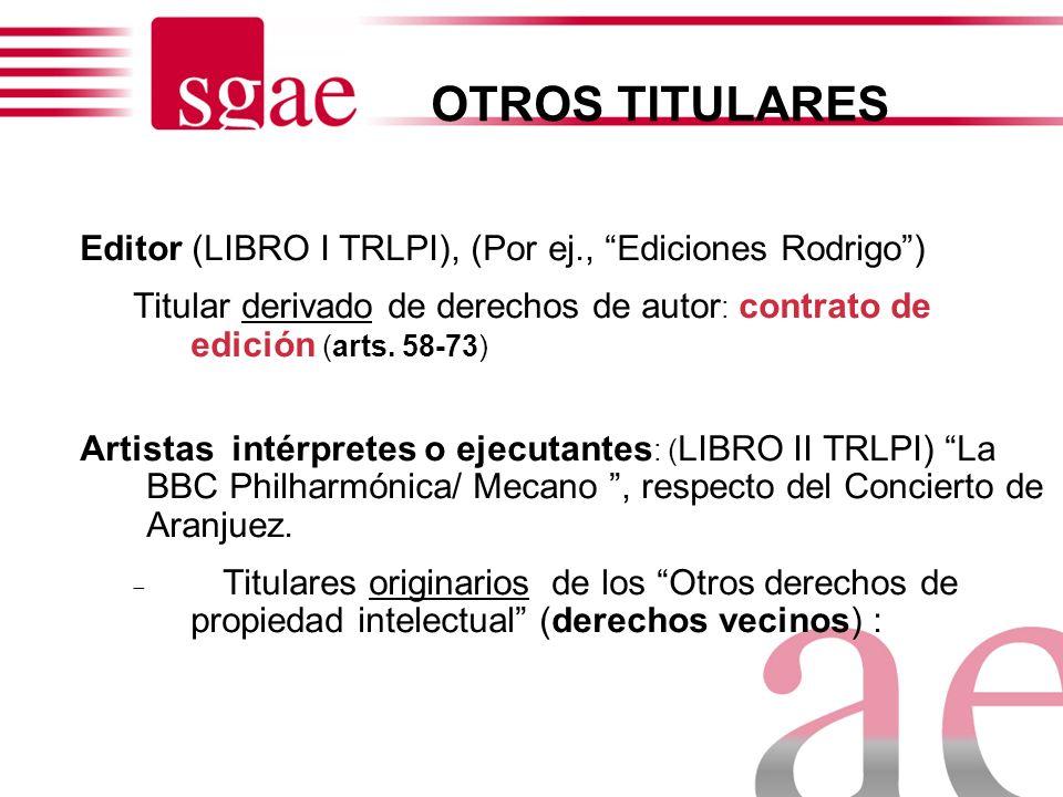 OTROS TITULARES Editor (LIBRO I TRLPI), (Por ej., Ediciones Rodrigo )