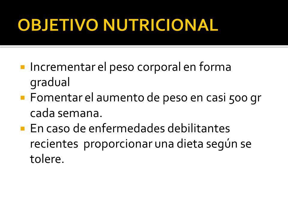 OBJETIVO NUTRICIONAL Incrementar el peso corporal en forma gradual