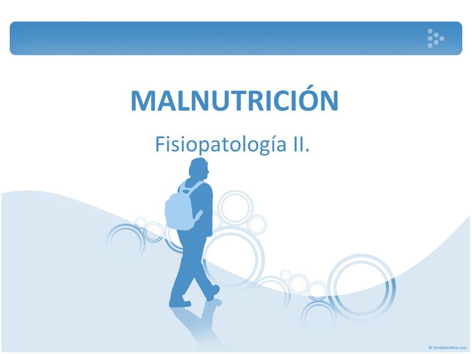 MALNUTRICIÓN Fisiopatología II.