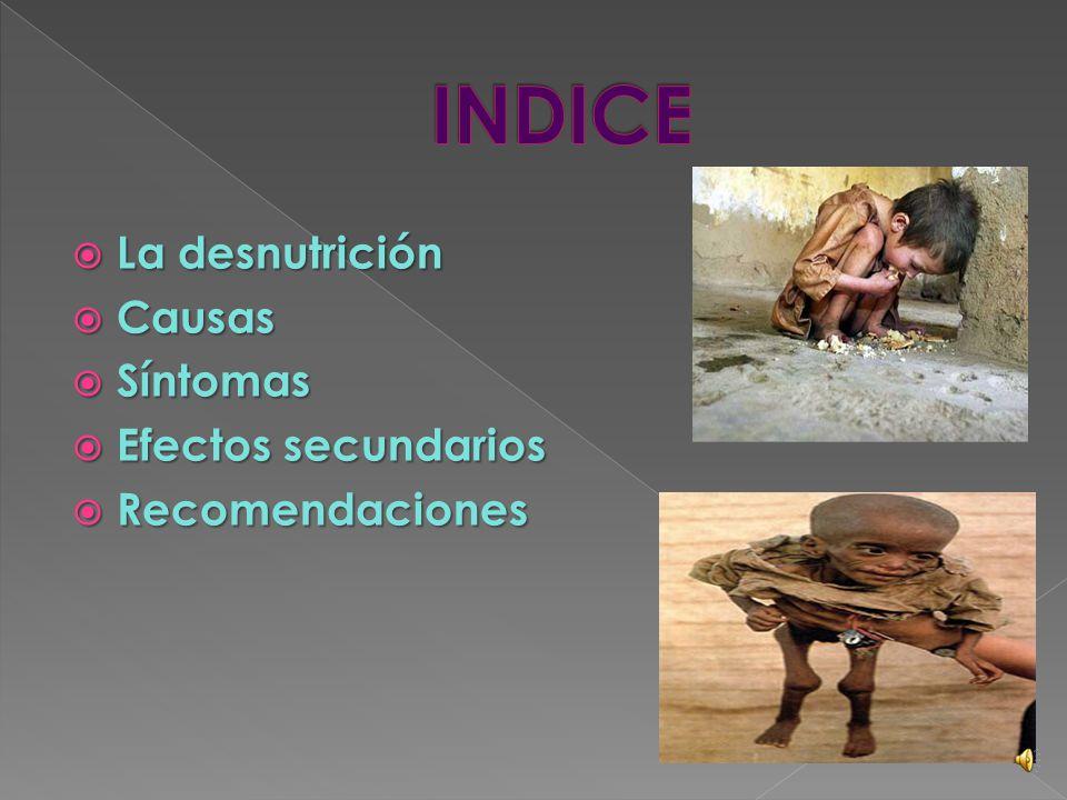 INDICE La desnutrición Causas Síntomas Efectos secundarios