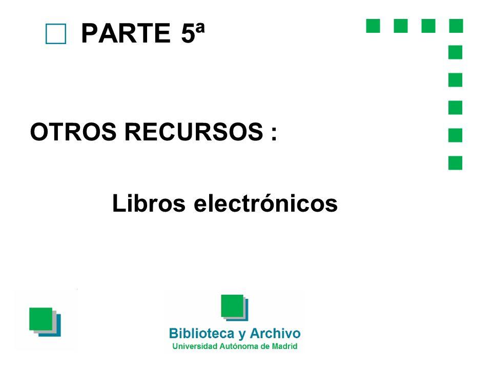 PARTE 5ª c OTROS RECURSOS : Libros electrónicos